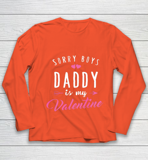 Sorry Boys Daddy Is My Valentine T Shirt Girl Love Funny Youth Long Sleeve 3