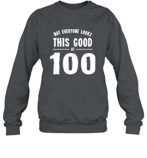 Not Everyone Looks This Good At 100 Shirt Sweatshirt