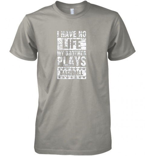 4fqx i have no life my brother plays baseball funny sister premium guys tee 5 front light grey