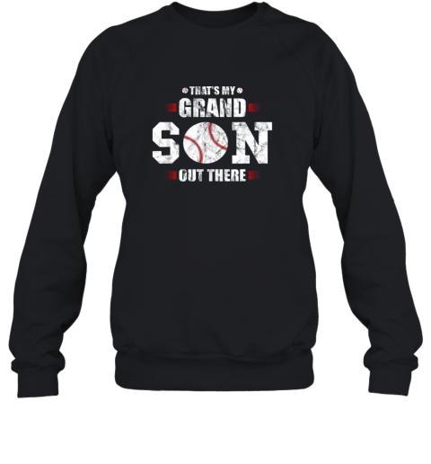 That's My Grandson Out There Baseball Gift Grandma Grandpa Sweatshirt