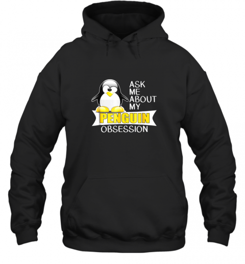 Ask Me About My Penguin Obsession Cute Penguin TShirt Hoodie