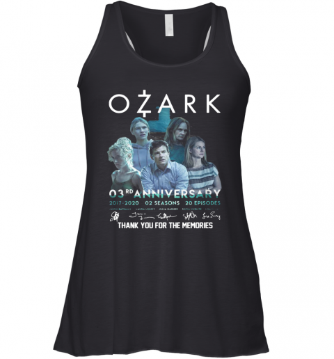 Ozark O3rd Anniversary 2017 2020 02 Seasons 20 Episodes Signatures Thank You For The Memories Racerback Tank