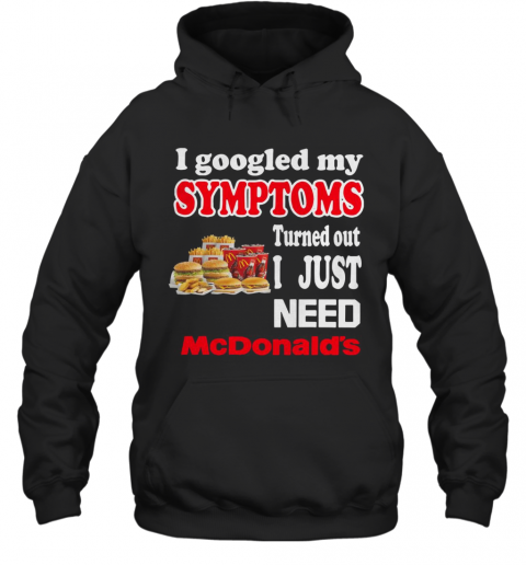 I Googled My Symptoms Turned Out I Just Need Mcdonald'S Hoodie