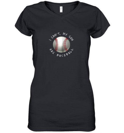 I Can't My Son Has Baseball Practice For Moms Dads Women's V-Neck T-Shirt