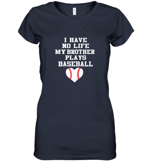 t21q i have no life my brother plays baseball shirt funny women v neck t shirt 39 front navy
