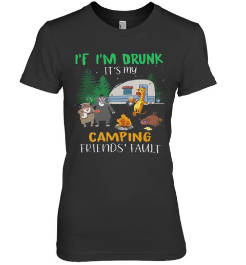 Animal If I'M Drunk It'S My Camping Friends Fault Premium Women's T-Shirt