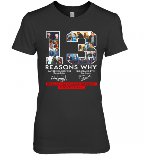 13 Reasons Why Signature The Only Way To Learn The Secret Is To Press Play shirt Premium Women's T-Shirt