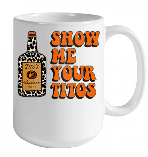 Show Me Your Tito s Funny Drinking Vodka Alcohol Lover Shirt Color Changing Mug 15oz 2