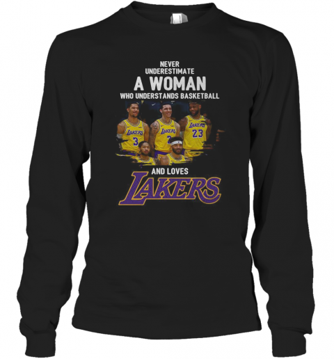 Never Underestimate A Woman Who Understands Basketball And Loves Los Angeles Lakers Long Sleeve T-Shirt