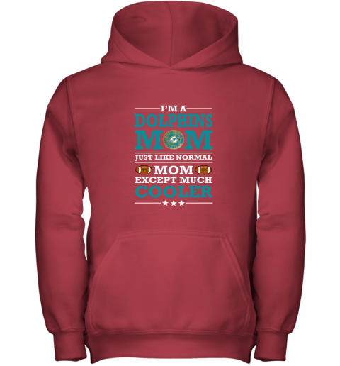 rf17 i39 m a dolphins mom just like normal mom except cooler nfl youth hoodie 43 front red