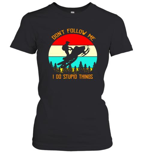 Snowmobile Don't Follow Me I Do Stupid Things Vintage Shirt Women's T-Shirt