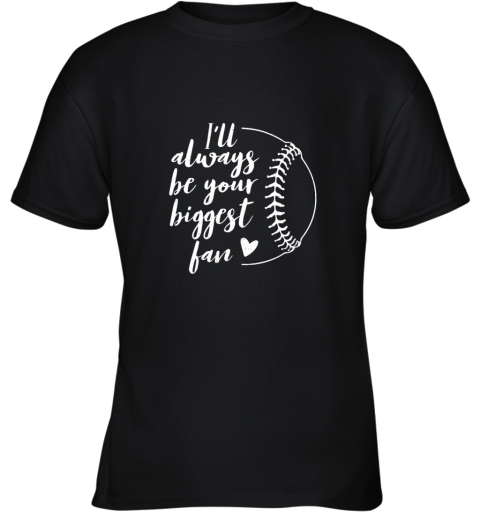 I'll Always be Your Biggest Baseball Fan Softball Gift Youth T-Shirt