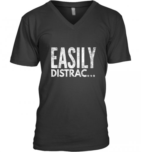 ADHD OCD Awareness Funny Easily Distracted TShirt V-Neck T-Shirt