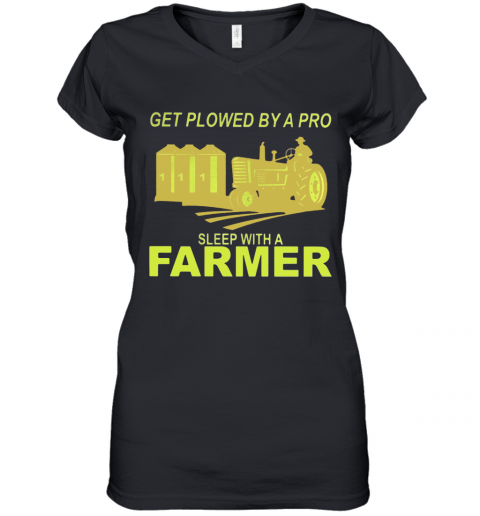 Get Plowed By A Pro Sleep With A Farmer Women's V-Neck T-Shirt