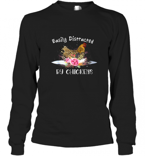 Easily Distracted by Chicken Farming Gift Chicken Lover Tee TShirt Long Sleeve T-Shirt