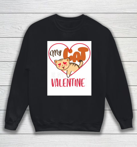 Cute My Cat Is My Valentine Cat Lover Valentines Day Gift Sweatshirt