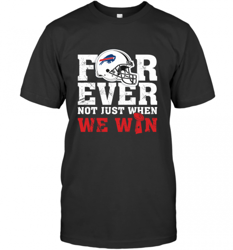 NFL Forever Buffalo Bills Not Just When We WiN T-Shirt