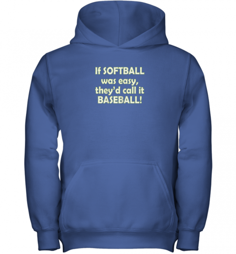 lwfm if softball was easy they39 d call it baseball funny youth hoodie 43 front royal