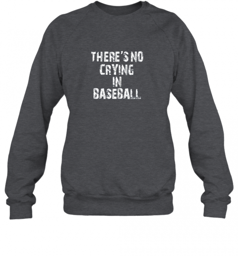 y49g there39 s no crying in baseball sweatshirt 35 front dark heather