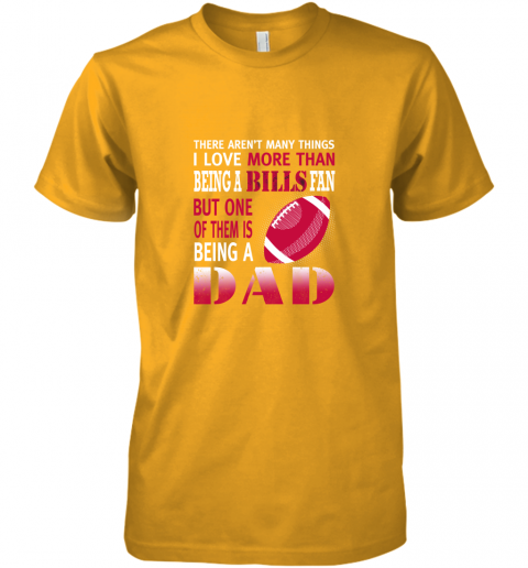 uok2 i love more than being a bills fan being a dad football premium guys tee 5 front gold