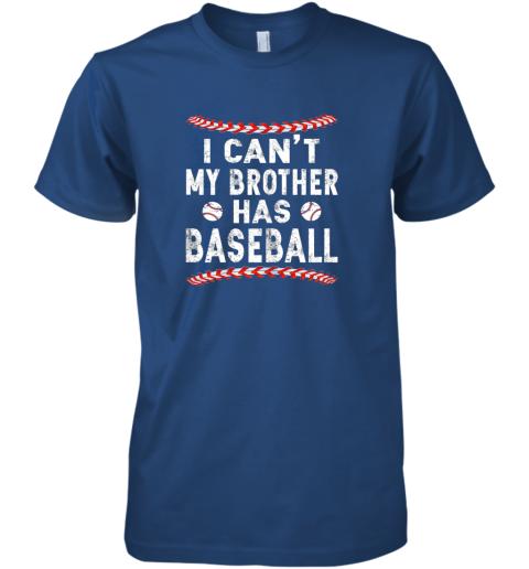 xs61 i can39 t my brother has baseball shirt fun ball softball gift premium guys tee 5 front royal