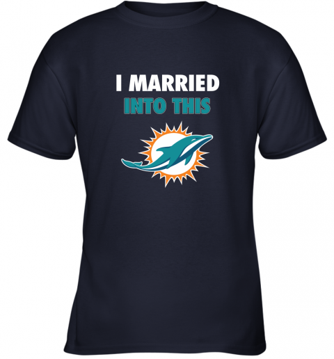 xijr i married into this miami dolphins football nfl youth t shirt 26 front navy