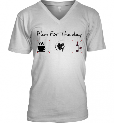 Plan For The Day Coffee Fishing And Wine V-Neck T-Shirt