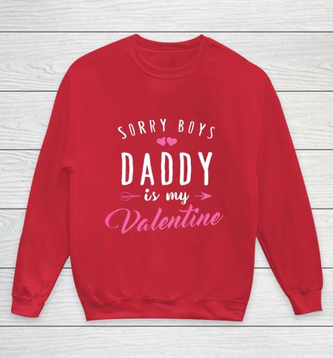 Sorry Boys Daddy Is My Valentine T Shirt Girl Love Funny Youth Sweatshirt 7