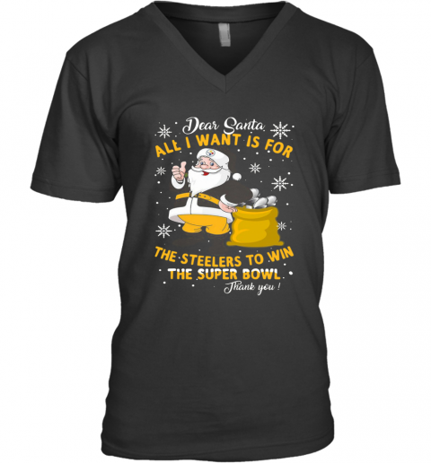 Dear Santa All I Want Is For The Steelers To Win The Super Bowl Thank You V-Neck T-Shirt