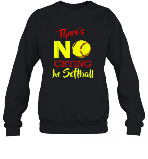 There's No Crying In Softball Baseball Coach Player Lover Sweatshirt