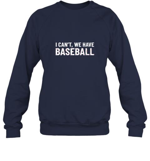 dmkn funny baseball mom i can39 t we have baseball sweatshirt 35 front navy