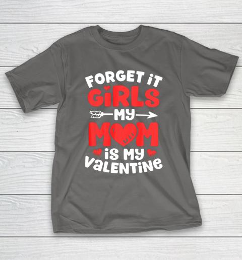 Forget It Girls My Mom Is My Valentine Valentines Day T-Shirt 8