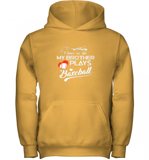 s4of i have no life my brother plays baseball shirt funny gifts youth hoodie 43 front gold