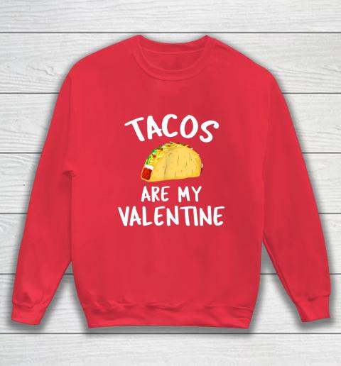 Tacos Are My Valentine Valentine s Day Sweatshirt 7