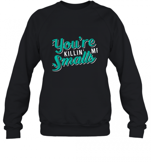 You're Killing Me Smalls Shirt Baseball Gift Sweatshirt