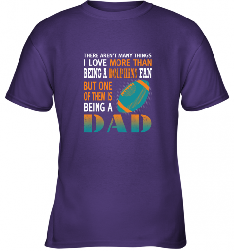 emme i love more than being a dolphins fan being a dad football youth t shirt 26 front purple