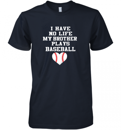 q5kp i have no life my brother plays baseball shirt funny premium guys tee 5 front midnight navy