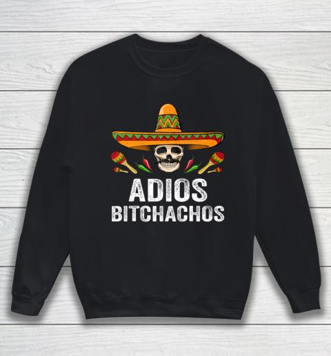 Adios Bitchachos Shirt Funny Mexican Skull Cinco De Mayo Sweatshirt