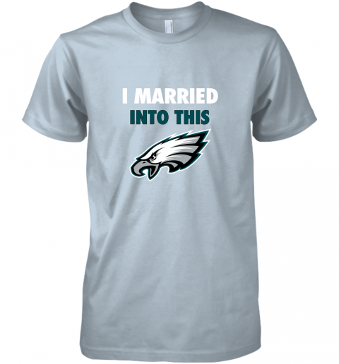 qytp i married into this philadelphia eagles football nfl premium guys tee 5 front light blue