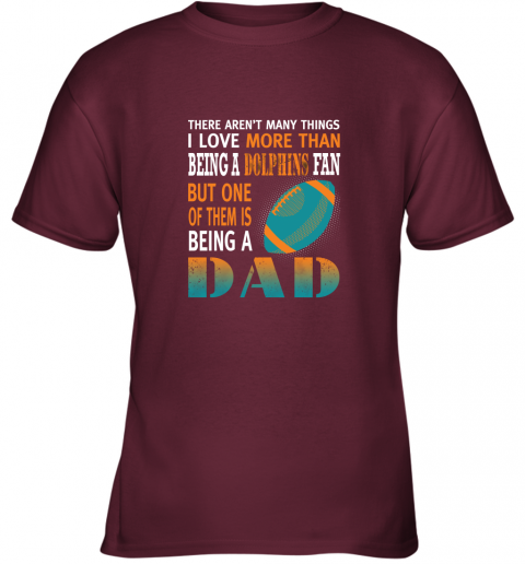 emme i love more than being a dolphins fan being a dad football youth t shirt 26 front maroon