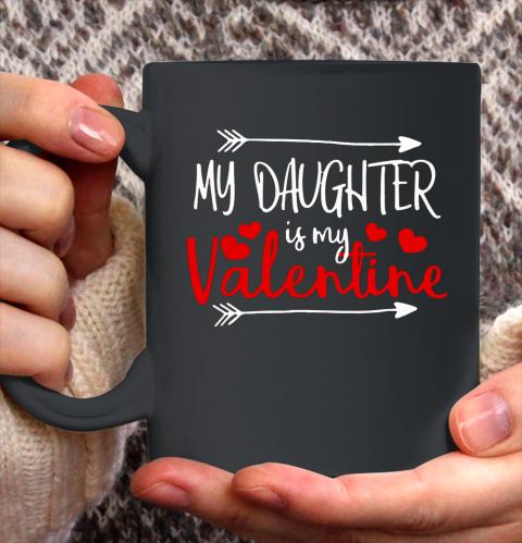 My Daughter is My Valentine Mommy Daddy Valentines Day Gift Ceramic Mug 11oz 2