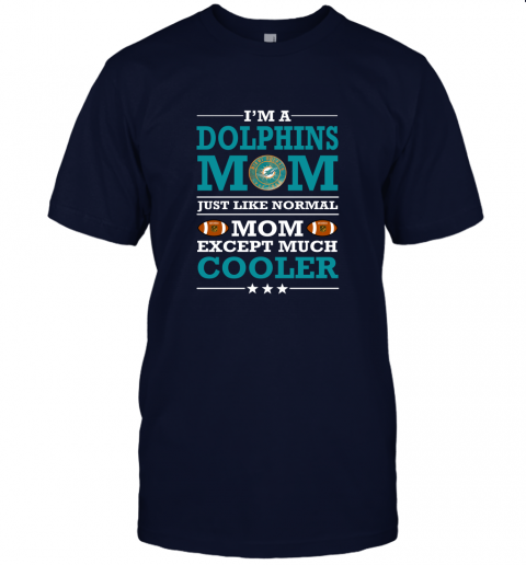 bpyy i39 m a dolphins mom just like normal mom except cooler nfl jersey t shirt 60 front navy