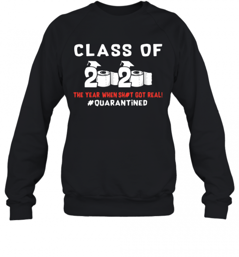 Class Of 2020 Toilet Paper The Year When Shirt Got Real #Quarantined Sweatshirt