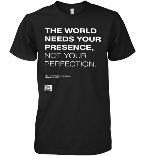 The World Needs Your Presence Not Your Perfection Premium Men's T-Shirt