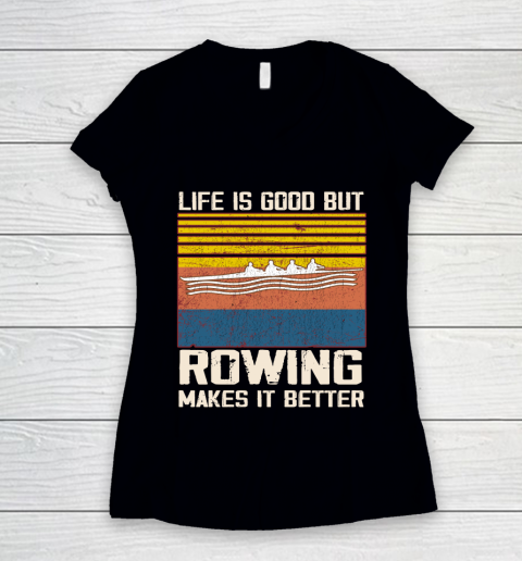 Life is good but rowing makes it better Women's V-Neck T-Shirt