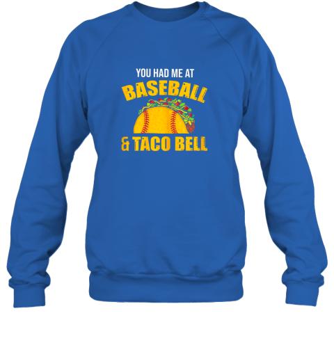 sztp you had me at baseball and tacos bell sweatshirt 35 front royal