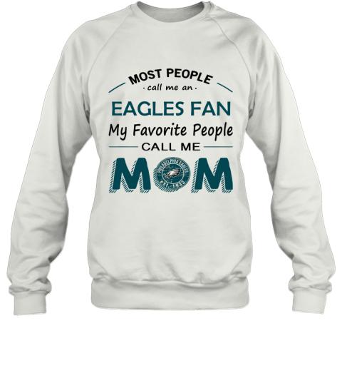 People Call Me PHIADELPHIA EAGLES Fan  Mom Sweatshirt