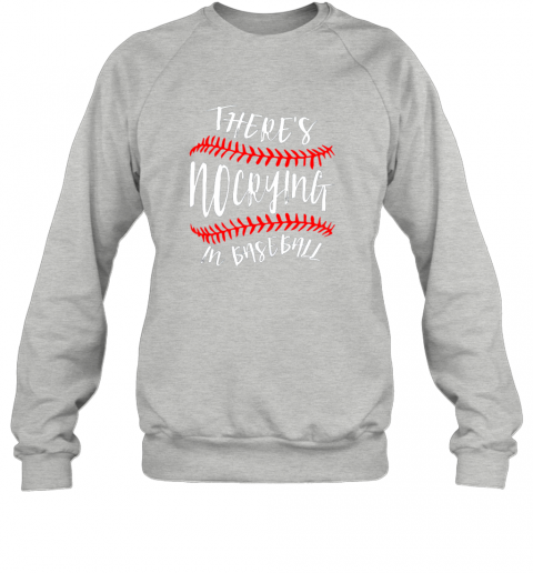 de5u there39 s no crying in baseball cute sport tball gift sweatshirt 35 front sport grey
