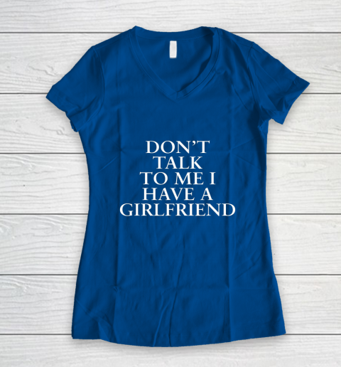Don t Talk To Me I Have A Girlfriend Valentine Women's V-Neck T-Shirt 7
