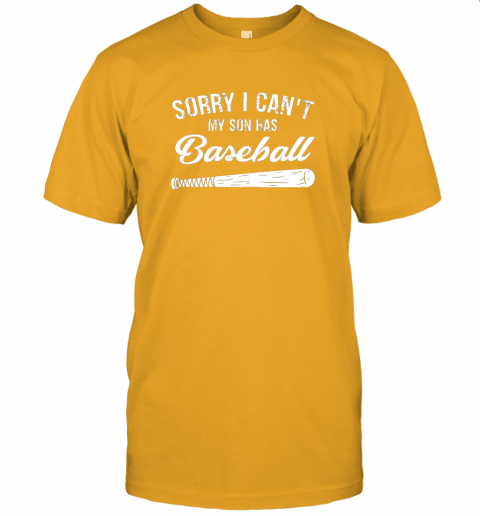 eha7 sorry i cant my son has baseball shirt mom dad gift jersey t shirt 60 front gold